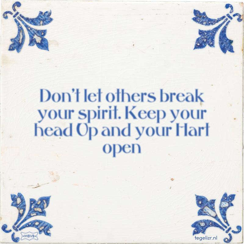 Don't let others break your spirit. Keep your head Up and your Hart open - Online tegeltjes bakken