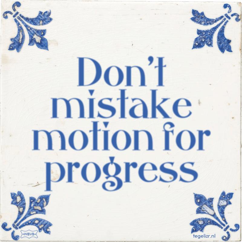 Don't mistake motion for progress - Online tegeltjes bakken