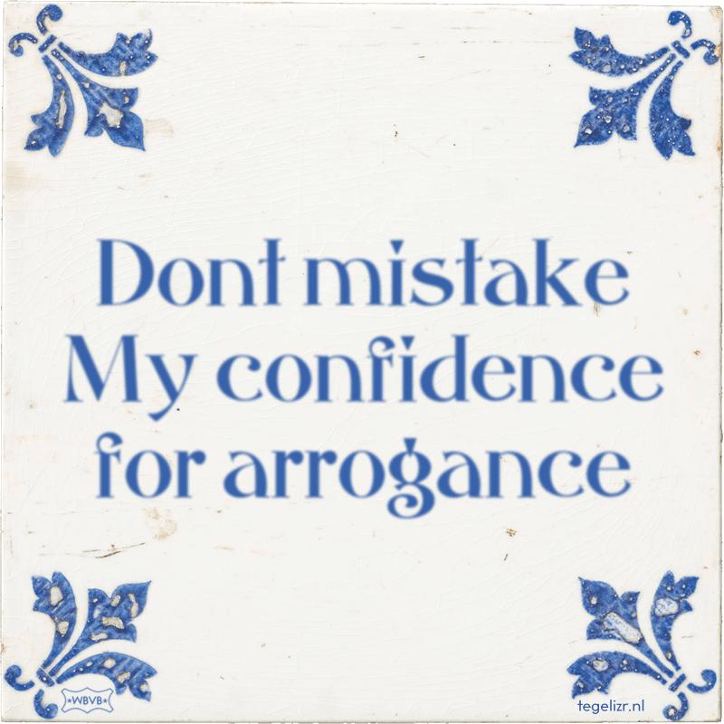 Dont mistake My confidence for arrogance - Online tegeltjes bakken