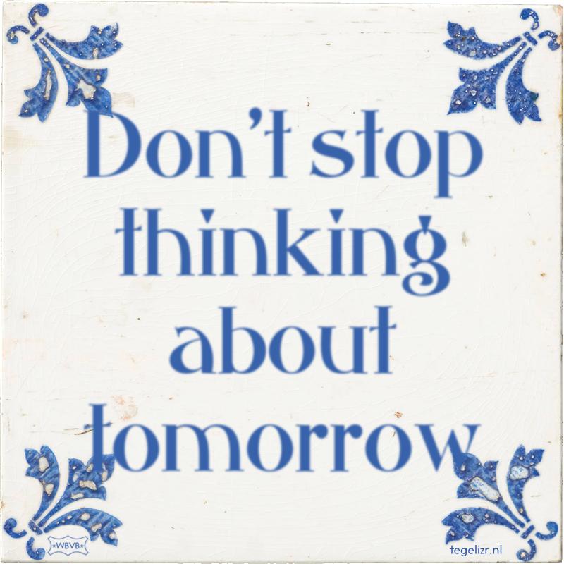Don't stop thinking about tomorrow - Online tegeltjes bakken