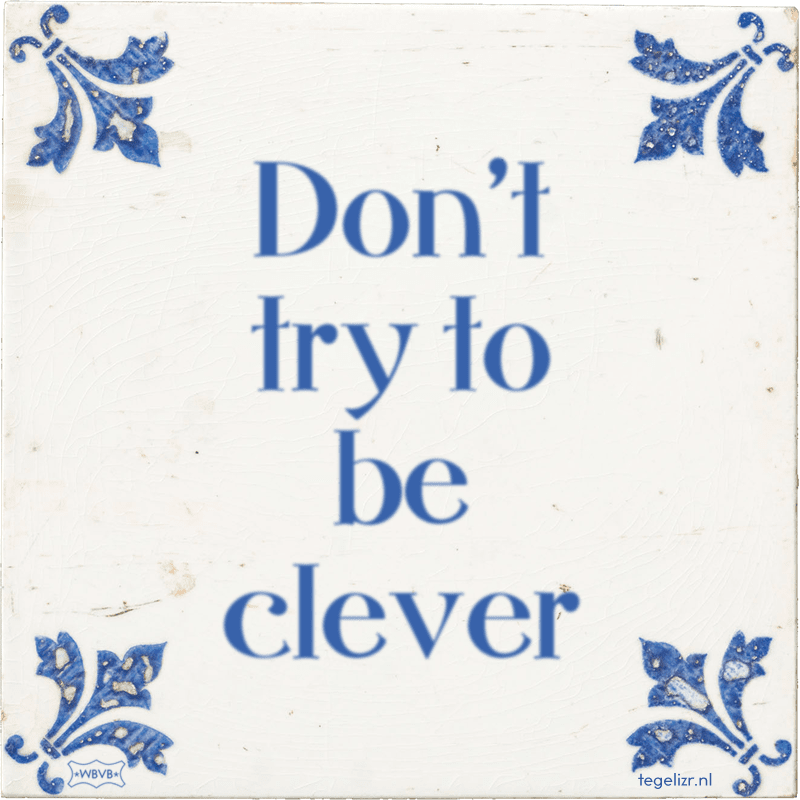 Don't try to be clever - Online tegeltjes bakken