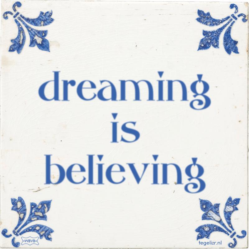dreaming is believing - Online tegeltjes bakken