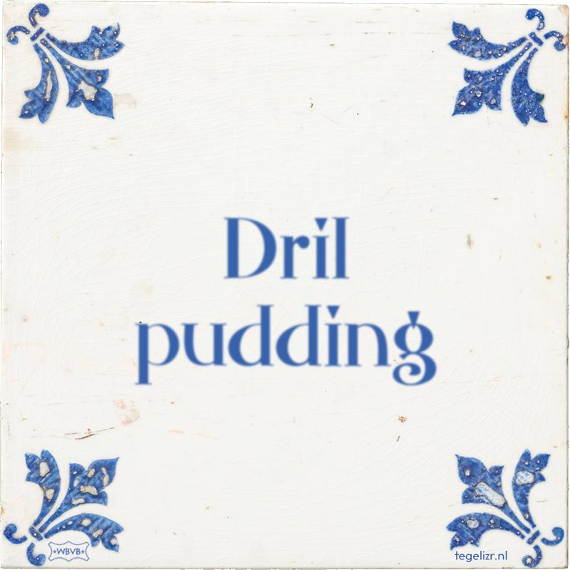 Dril pudding - Online tegeltjes bakken