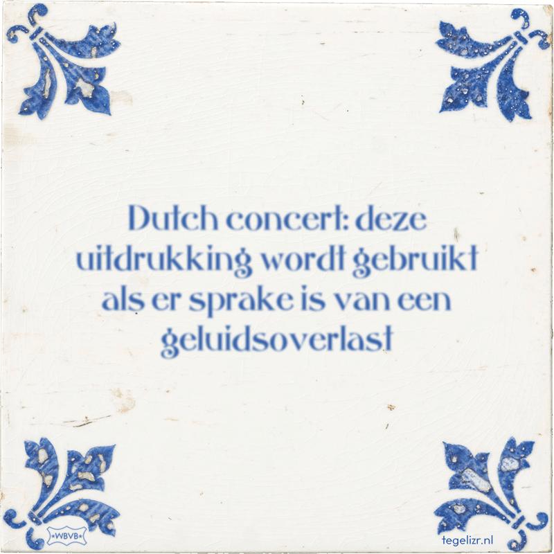 Dutch concert: deze uitdrukking wordt gebruikt als er sprake is van een geluidsoverlast - Online tegeltjes bakken