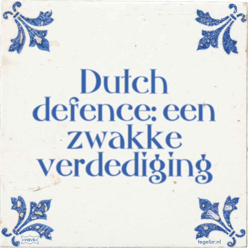 Dutch defence: een zwakke verdediging - Online tegeltjes bakken