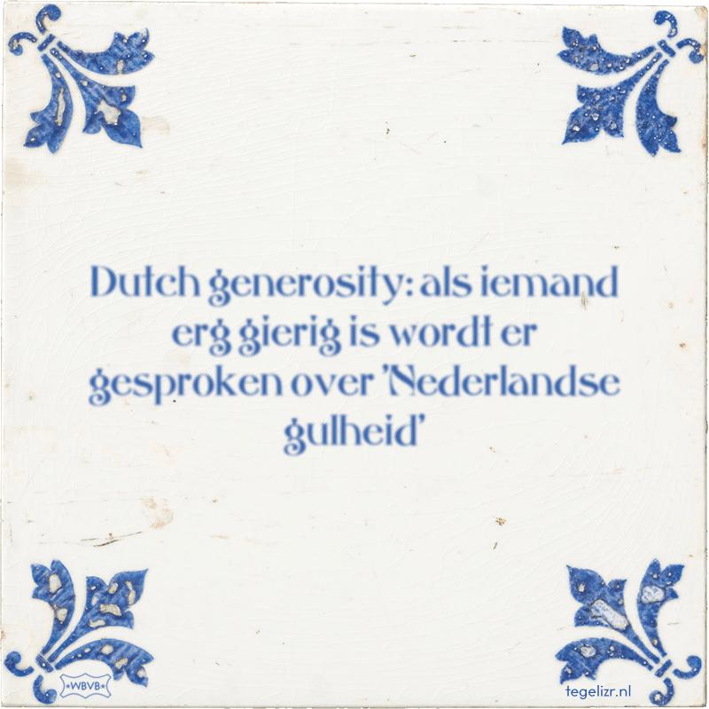 Dutch generosity: als iemand erg gierig is wordt er gesproken over 'Nederlandse gulheid' - Online tegeltjes bakken