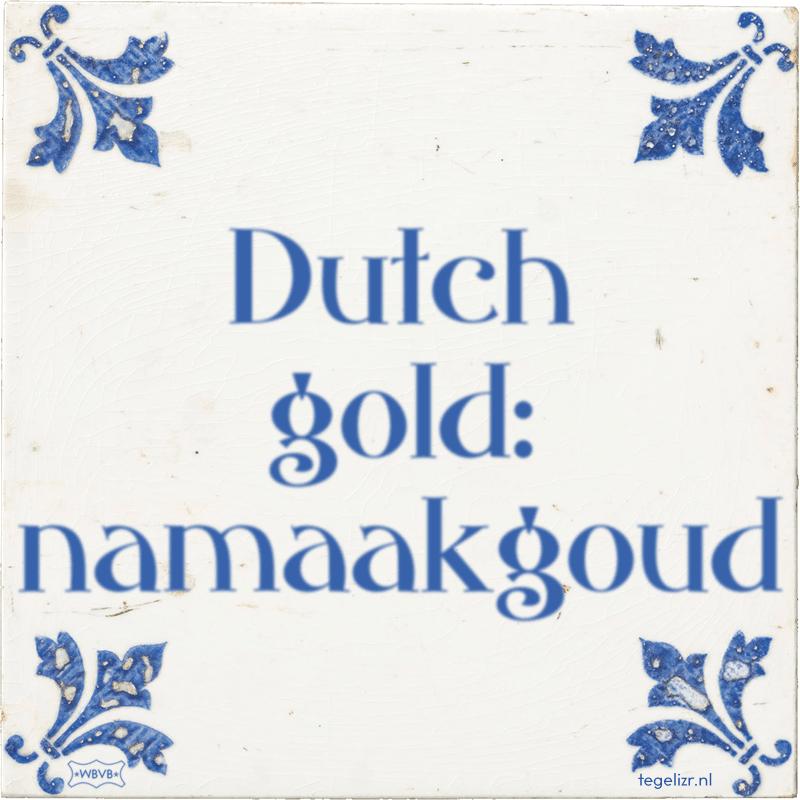 Dutch gold: namaakgoud - Online tegeltjes bakken