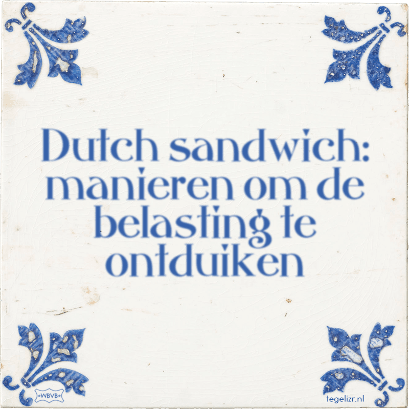 Dutch sandwich: manieren om de belasting te ontduiken - Online tegeltjes bakken