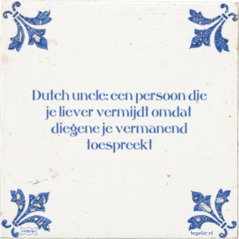 Dutch uncle: een persoon die je liever vermijdt omdat diegene je vermanend toespreekt - Online tegeltjes bakken