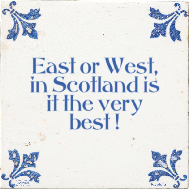 East or West, in Scotland is it the very best ! - Online tegeltjes bakken