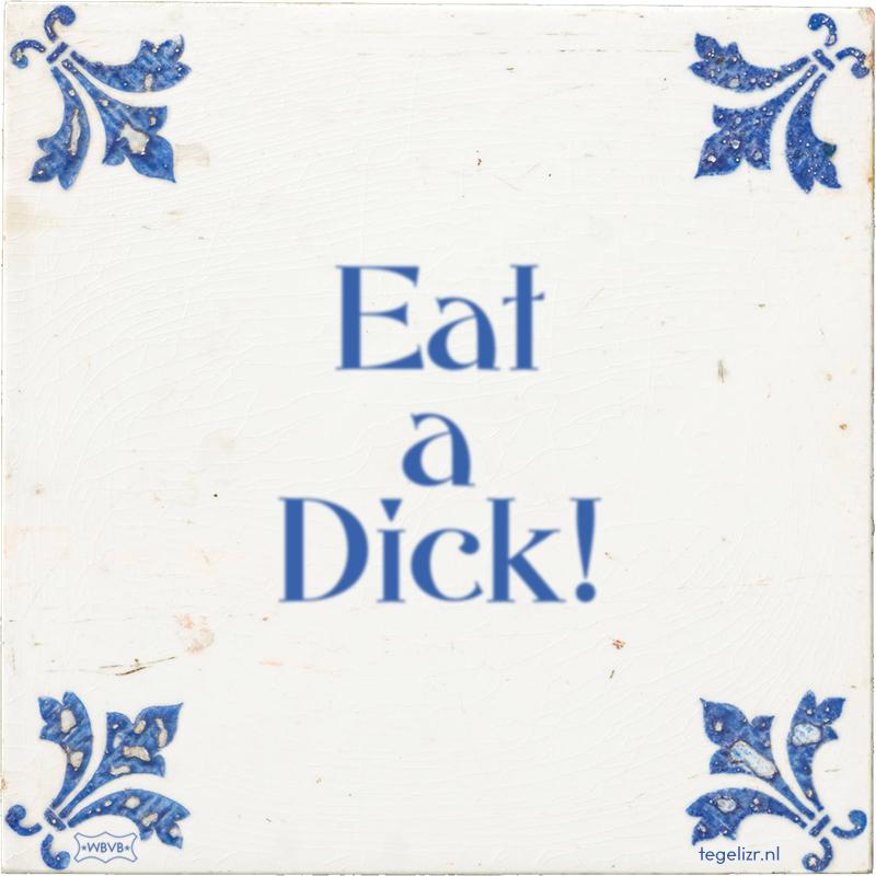 Eat a Dick! - Online tegeltjes bakken