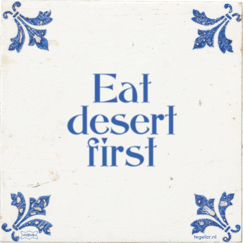 Eat desert first - Online tegeltjes bakken