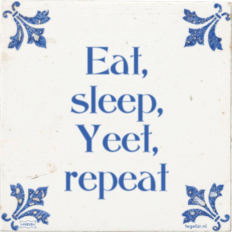 Eat, sleep, Yeet, repeat - Online tegeltjes bakken