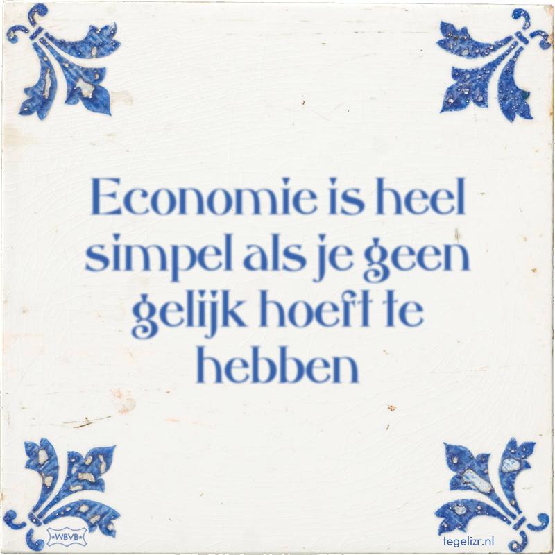 Economie is heel simpel als je geen gelijk hoeft te hebben - Online tegeltjes bakken