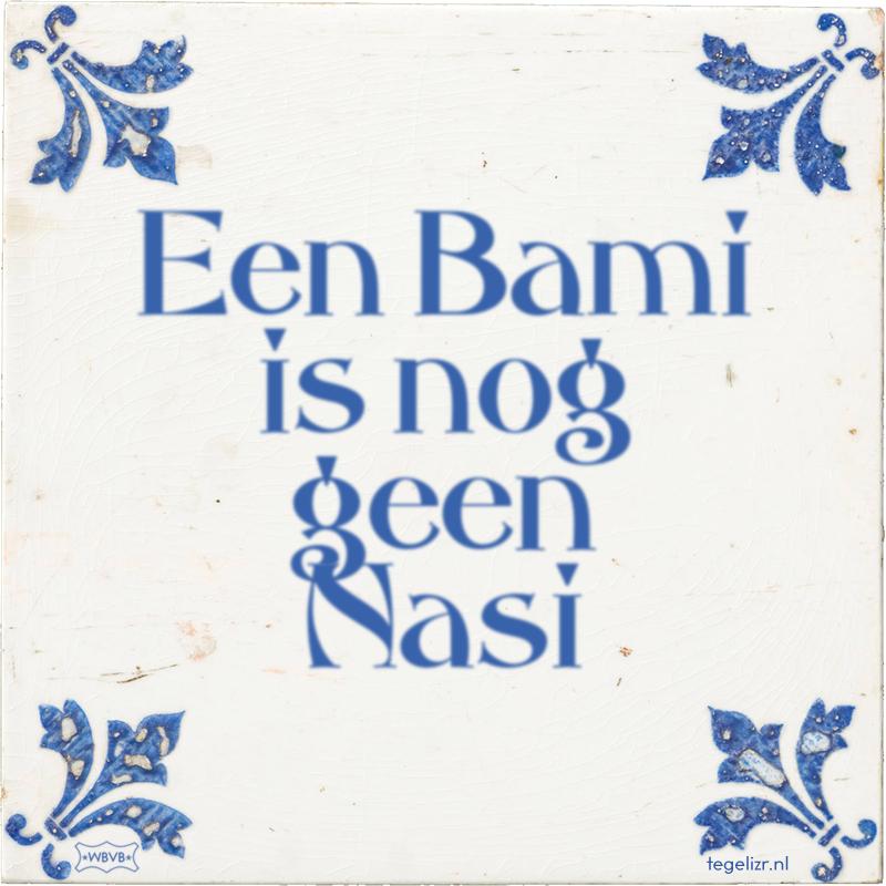 Een Bami is nog geen Nasi - Online tegeltjes bakken