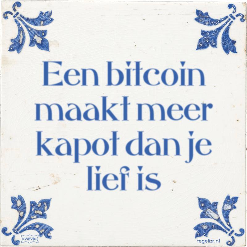 Een bitcoin maakt meer kapot dan je lief is - Online tegeltjes bakken