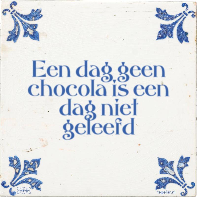 Een dag geen chocola is een dag niet geleefd - Online tegeltjes bakken