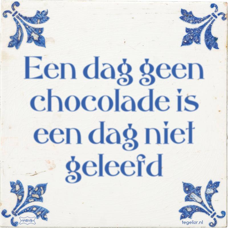 Een dag geen chocolade is een dag niet geleefd - Online tegeltjes bakken