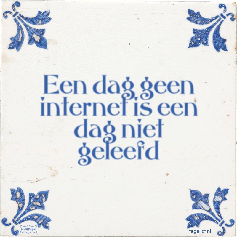 Een dag geen internet is een dag niet geleefd - Online tegeltjes bakken