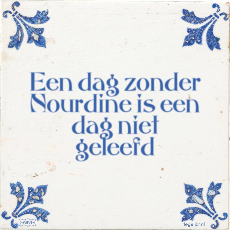 Een dag zonder Nourdine is een dag niet geleefd - Online tegeltjes bakken