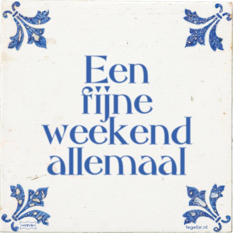 Een fijne weekend allemaal - Online tegeltjes bakken