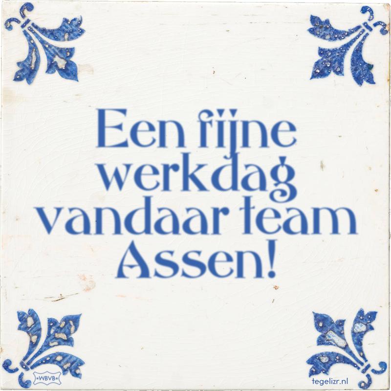 Een fijne werkdag vandaar team Assen! - Online tegeltjes bakken
