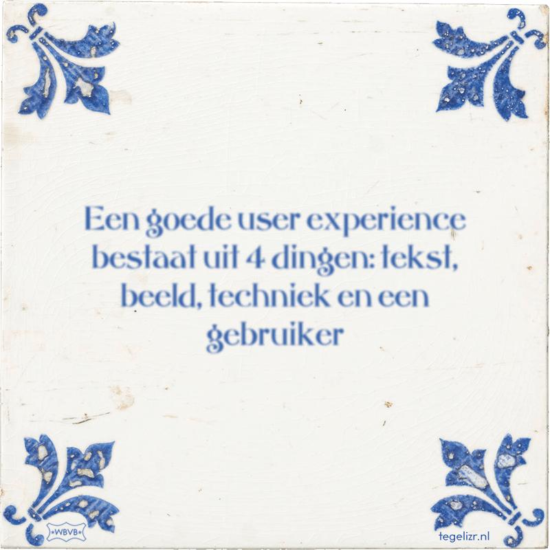 Een goede user experience bestaat uit 4 dingen: tekst, beeld, techniek en een gebruiker - Online tegeltjes bakken