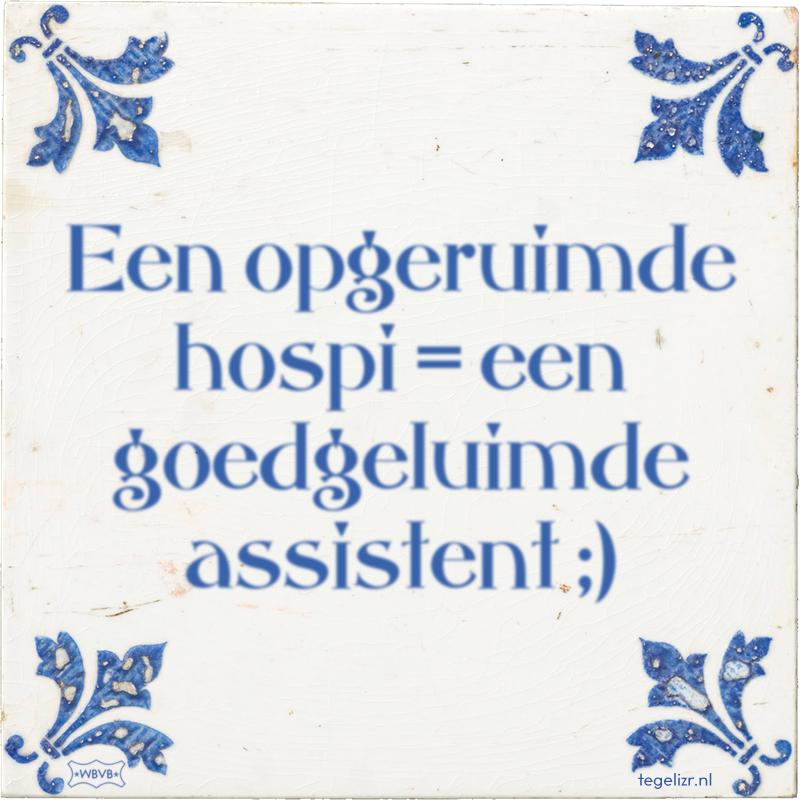 Een opgeruimde hospi = een goedgeluimde assistent ;) - Online tegeltjes bakken