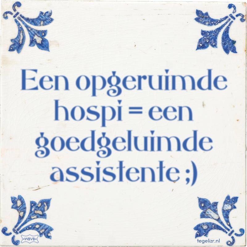 Een opgeruimde hospi = een goedgeluimde assistente ;) - Online tegeltjes bakken