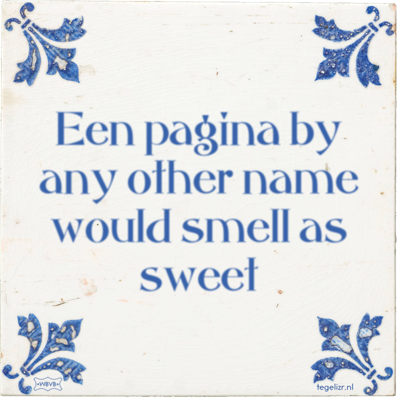 Een pagina by any other name would smell as sweet - Online tegeltjes bakken