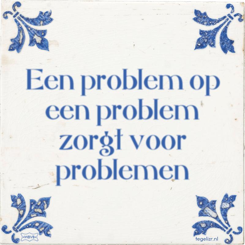 Een problem op een problem zorgt voor problemen - Online tegeltjes bakken