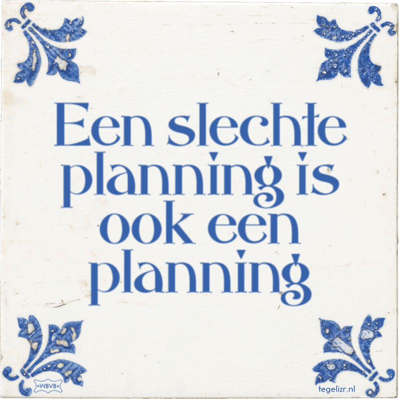 Een slechte planning is ook een planning online for Planning on line