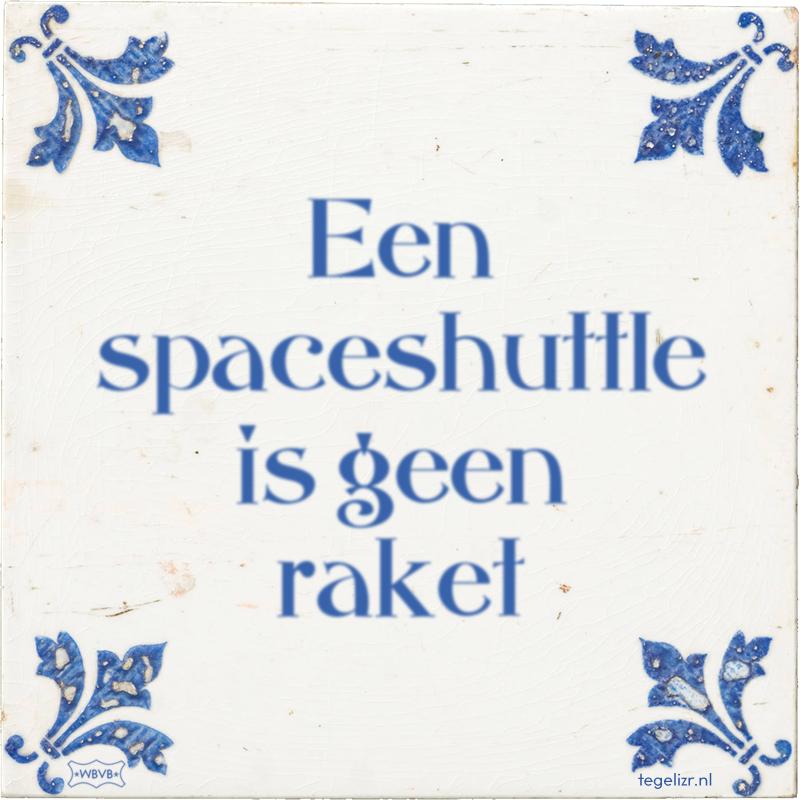 Een spaceshuttle is geen raket - Online tegeltjes bakken