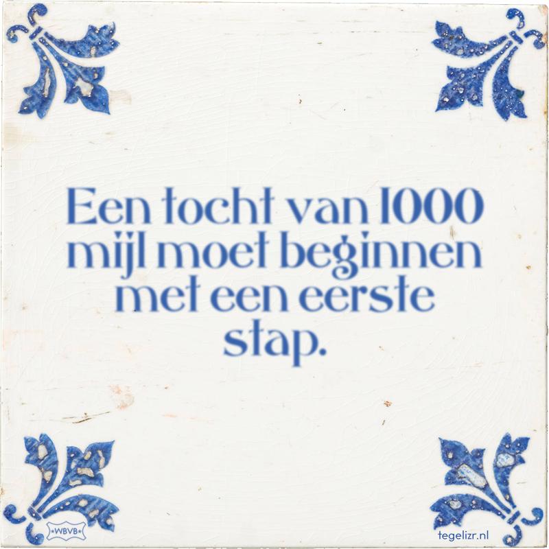 Een tocht van 1000 mijl moet beginnen met een eerste stap. - Online tegeltjes bakken