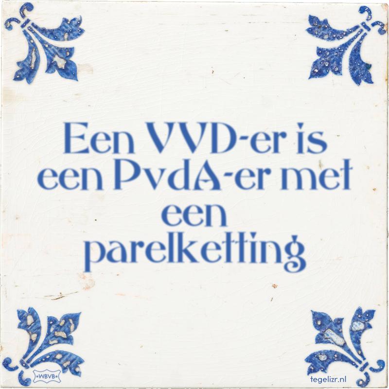Een VVD-er is een PvdA-er met een parelketting - Online tegeltjes bakken