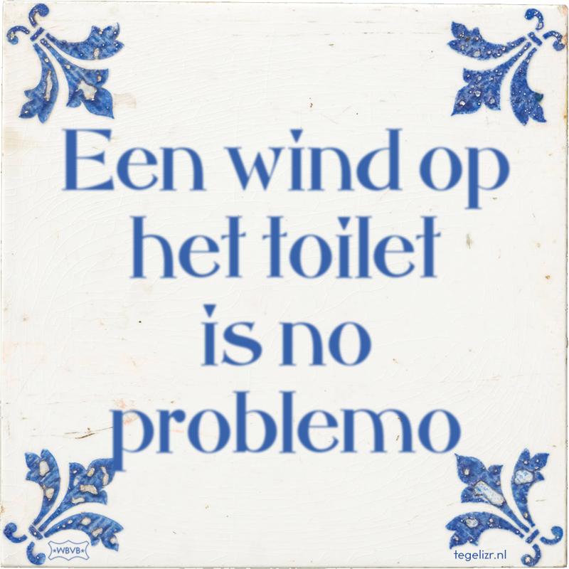 Een wind op het toilet is no problemo - Online tegeltjes bakken