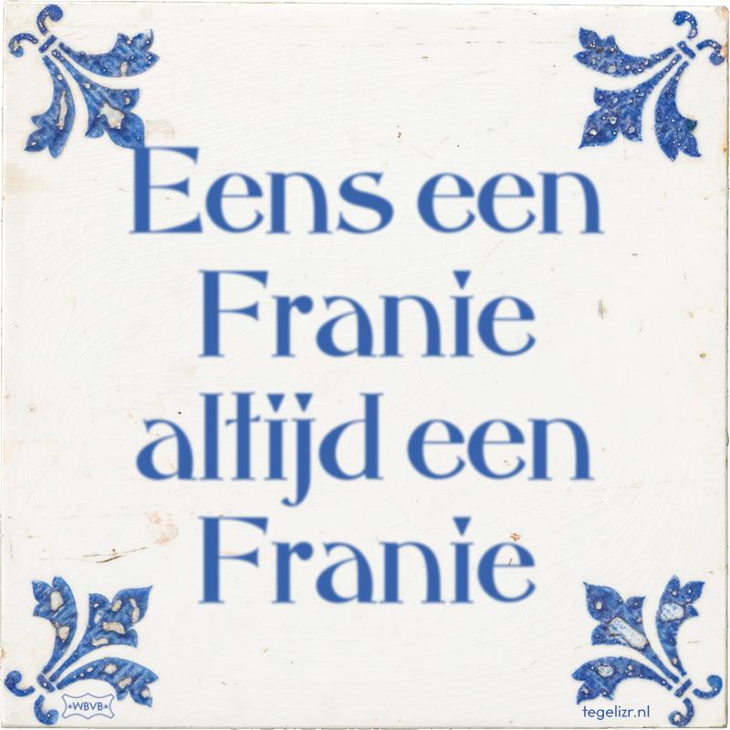 Eens een Franie altijd een Franie - Online tegeltjes bakken