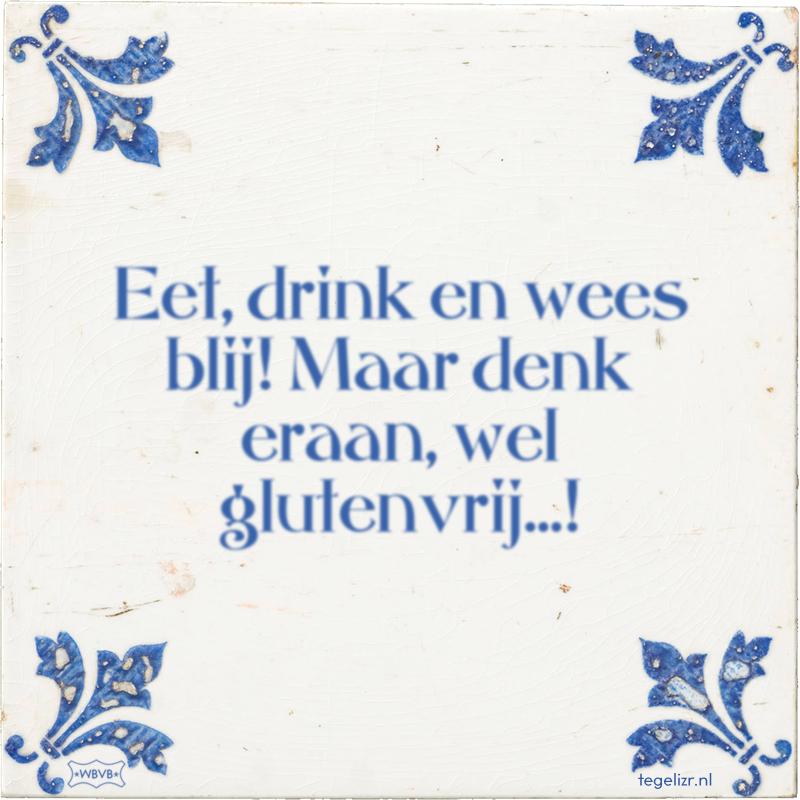 Eet, drink en wees blij! Maar denk eraan, wel glutenvrij...! - Online tegeltjes bakken