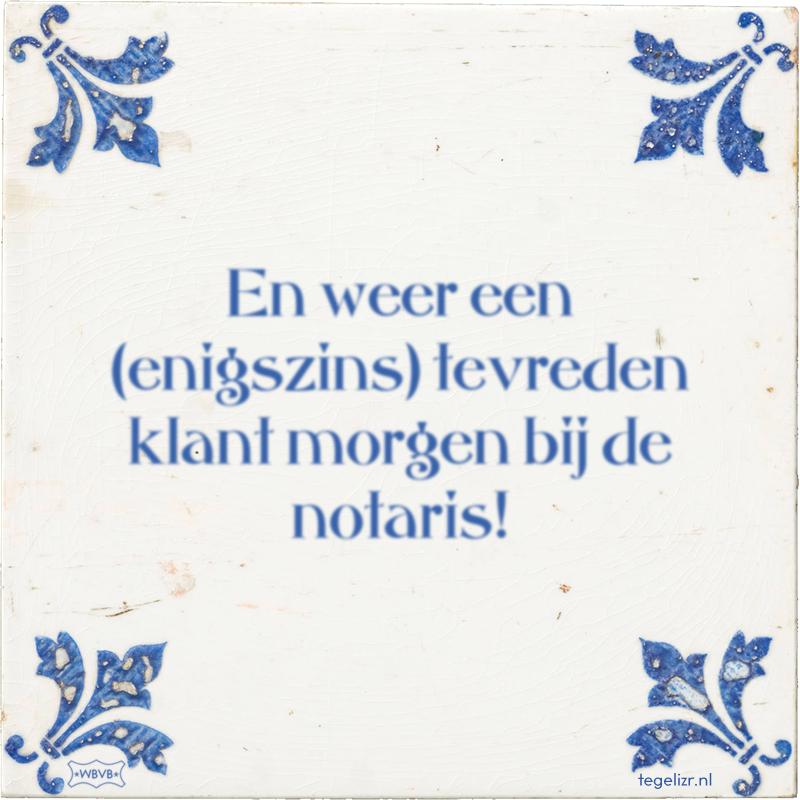 En weer een (enigszins) tevreden klant morgen bij de notaris! - Online tegeltjes bakken