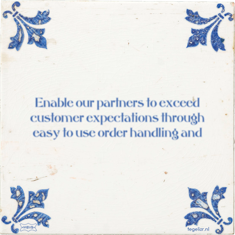 Enable our partners to exceed customer expectations through easy to use order handling and - Online tegeltjes bakken