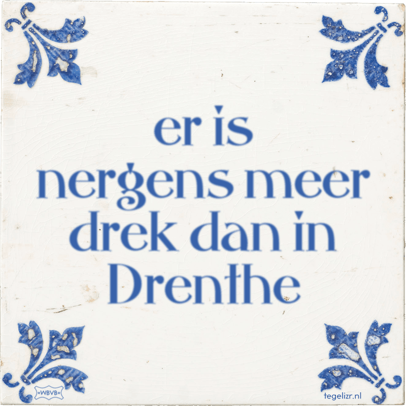 er is nergens meer drek dan in Drenthe - Online tegeltjes bakken