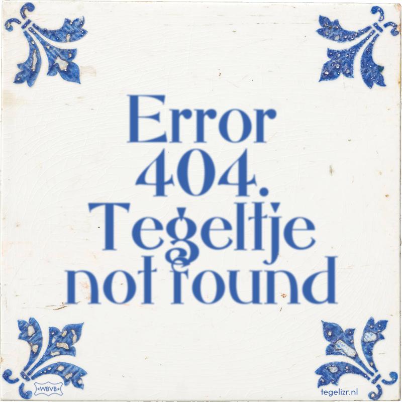 Error 404. Tegeltje not found - Online tegeltjes bakken