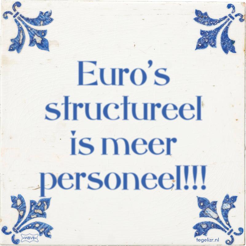 Euro's structureel is meer personeel!!! - Online tegeltjes bakken