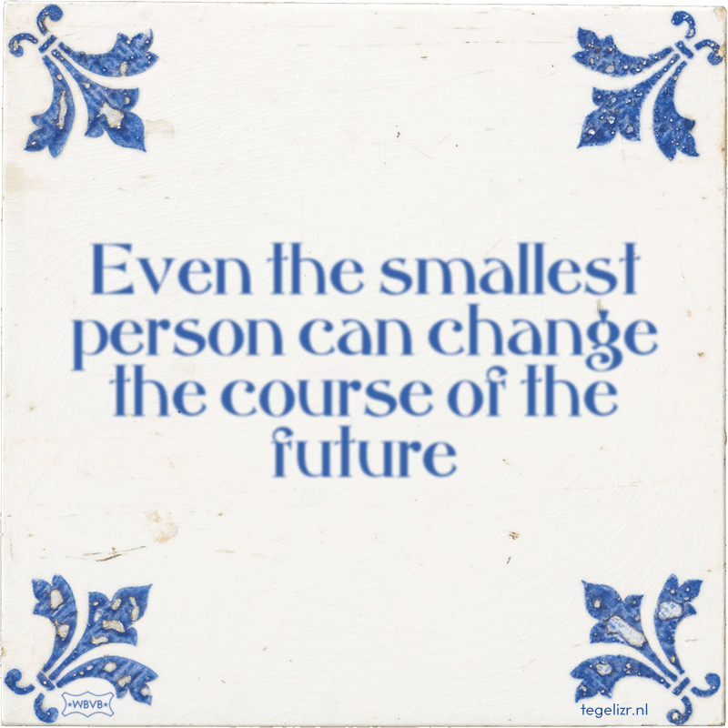 Even the smallest person can change the course of the future - Online tegeltjes bakken