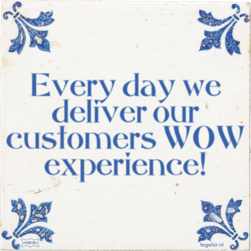 Every day we deliver our customers WOW experience! - Online tegeltjes bakken