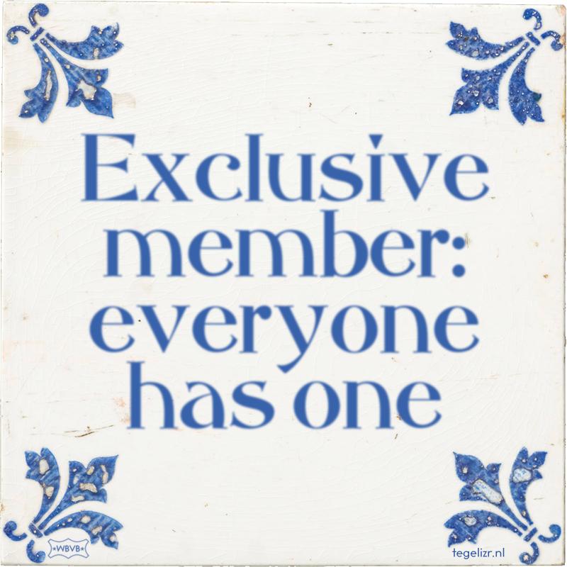 Exclusive member: everyone has one - Online tegeltjes bakken