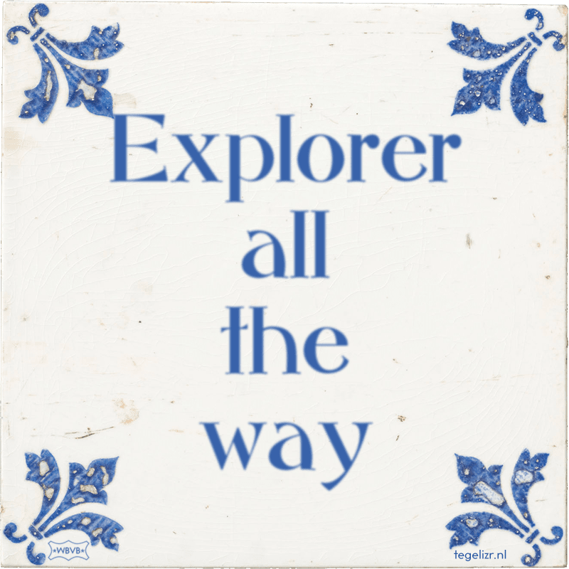 Explorer all the way - Online tegeltjes bakken