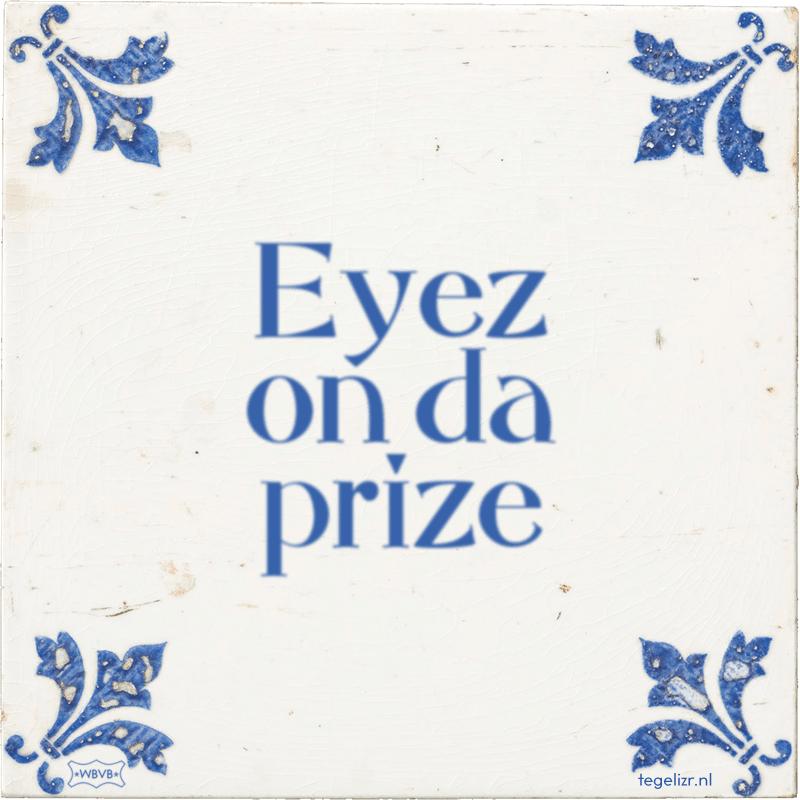 Eyez on da prize - Online tegeltjes bakken