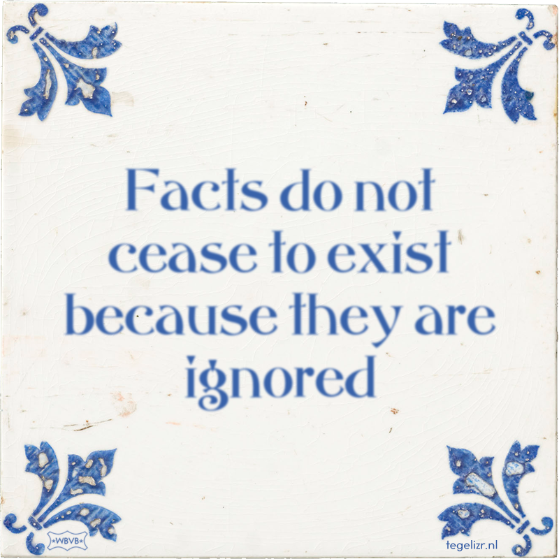 Facts do not cease to exist because they are ignored - Online tegeltjes bakken