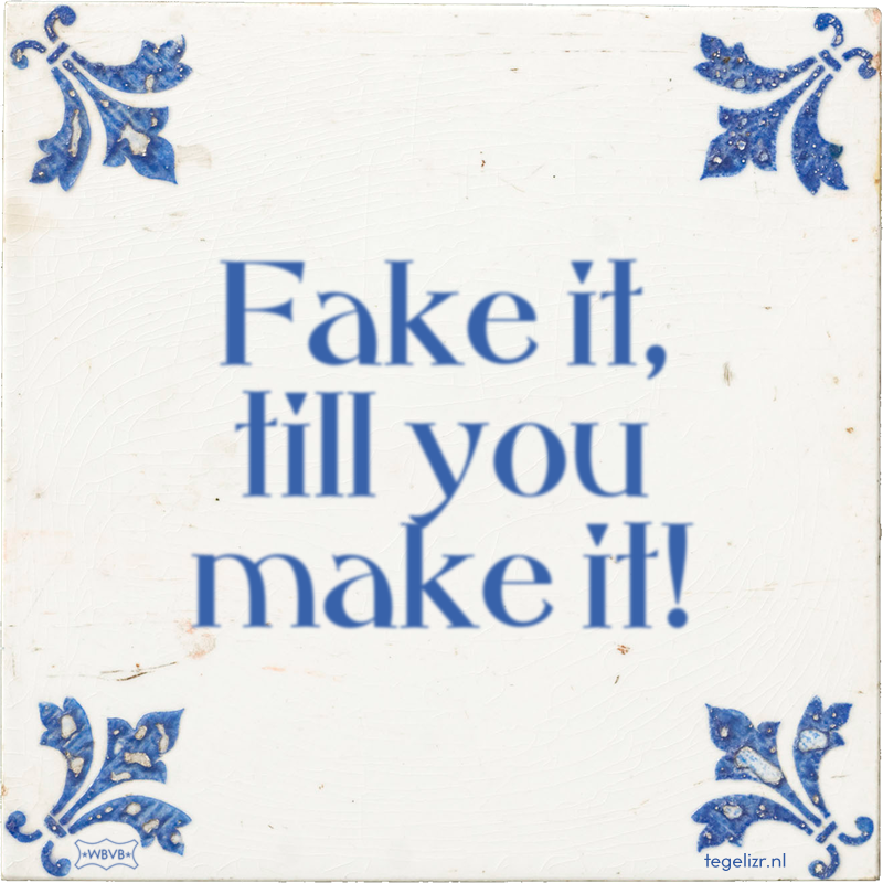 Fake it, till you make it! - Online tegeltjes bakken